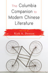 The Columbia Companion to Modern Chinese Literature by Kirk A. Denton