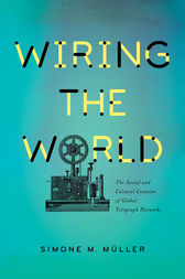 Wiring the World by Simone M. Müller