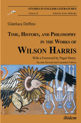 Time, History, and Philosophy in the Works of Wilson Harris by Gianluca Delfino
