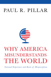 Why America Misunderstands the World by Paul Pillar
