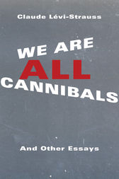 We Are All Cannibals by Claude Lévi-Strauss