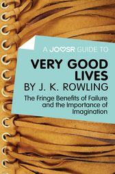 A Joosr Guide to... Very Good Lives by J. K. Rowling by Joosr