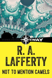 Not To Mention Camels by R. A. Lafferty