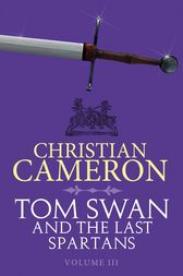 Tom Swan and the Last Spartans: Part Three by Christian Cameron