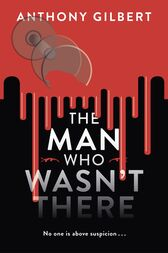 The Man Who Wasn't There by Anthony Gilbert