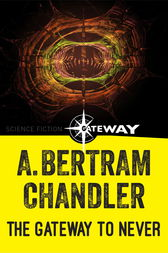The Gateway to Never by A. Bertram Chandler