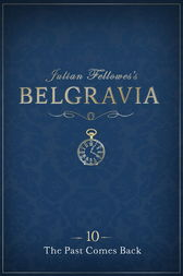 Julian Fellowes's Belgravia Episode 10: The Past Comes Back by Julian Fellowes