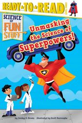 Unmasking the Science of Superpowers! by Jordan D. Brown
