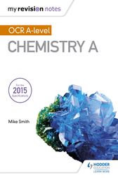 My Revision Notes: OCR A Level Chemistry A by Mike Smith
