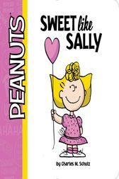 Sweet Like Sally by Charles  M. Schulz