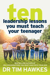 Ten Leadership Lessons You Must Teach Your Teenager by Tim Hawkes