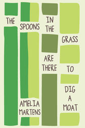 The Spoons in the Grass Are There to Dig a Moat by Amelia Martens