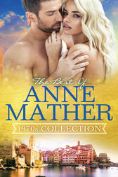 The Best Of Anne Mather: 1970s Collection - 3 Book Box Set by Anne Mather