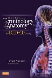 Medical Terminology and Anatomy for ICD-10 Coding - E-Book by Betsy J. Shiland