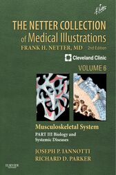The Netter Collection of Medical Illustrations: Musculoskeletal System, Volume 6, Part III - Musculoskeletal Biology and Systematic Musculoskeletal Disease E-Book by Joseph P Iannotti