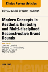 Modern Concepts in Aesthetic Dentistry and Multi-disciplined Reconstructive Grand Rounds, An Issue of Dental Clinics of North America, E-Book by John Calamia