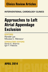 Approaches to Left Atrial Appendage Exclusion, An Issue of Interventional Cardiology Clinics, E-Book by Randall Lee