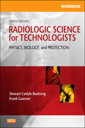 Workbook for Radiologic Science for Technologists - E-Book by Stewart C. Bushong