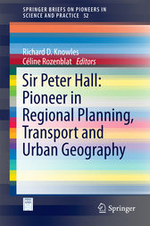 Sir Peter Hall: Pioneer in Regional Planning, Transport and Urban Geography by Richard D. Knowles