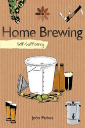 Self-Sufficiency: Home Brewing by John Parkes