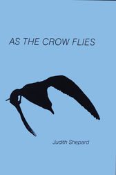 As the Crow Flies by Judith Shepard