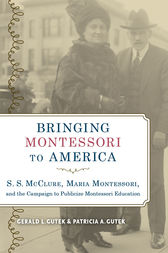 Bringing Montessori to America by Gerald L. Gutek