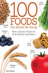 100 Foods You Should Be Eating by Glen Matten