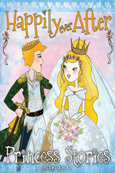 Princess Stories Happily Ever After by Miles Kelly