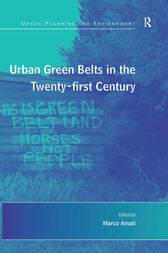 Urban Green Belts in the Twenty-first Century by Marco Amati