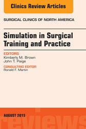 Simulation in Surgical Training and Practice, An Issue of Surgical Clinics by Kimberly M. Brown