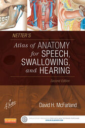 Netter's Atlas of Anatomy for Speech, Swallowing, and Hearing - E-Book by David H. McFarland