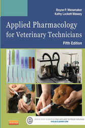 Applied Pharmacology for Veterinary Technicians - E-Book by Boyce P. Wanamaker