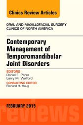 Contemporary Management of Temporomandibular Joint Disorders, An Issue of Oral and Maxillofacial Surgery Clinics of North America by Daniel Perez