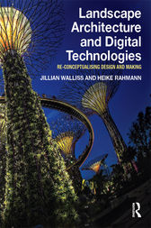 Landscape Architecture and Digital Technologies by Jillian Walliss