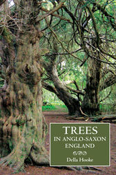 Trees in Anglo-Saxon England by Della Hooke
