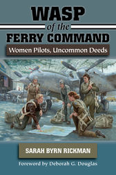 WASP of the Ferry Command by Sarah Byrn Rickman