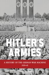 Hitler's Armies: A history of the German War Machine 1939–45
