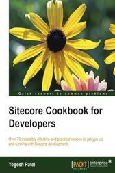Sitecore Cookbook for Developers by Yogesh Patel