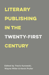 Literary Publishing in the Twenty-First Century by Wayne Miller