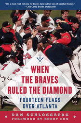 When the Braves Ruled the Diamond by Dan Schlossberg