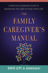 The Family Caregiver's Manual by David Levy