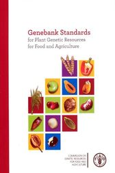Genebank Standards for Plant Genetic Resources for Food and Agriculture by Food and Agriculture Organization of the United Nations