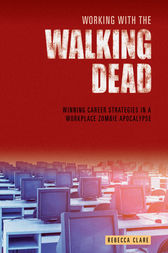 Working With The Walking Dead by Rebecca Clare