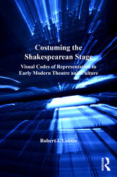 Costuming the Shakespearean Stage by Robert I. Lublin