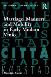 Marriage, Manners and Mobility in Early Modern Venice by Alexander Cowan