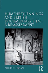 Humphrey Jennings and British Documentary Film: A Re-assessment by Philip C. Logan