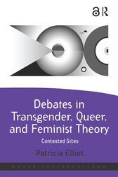 Debates in Transgender, Queer, and Feminist Theory by Patricia Elliot