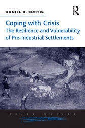 Coping with Crisis: The Resilience and Vulnerability of Pre-Industrial Settlements by Daniel R. Curtis