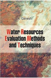 Water Resources Evaluation: Methods and Techniques by A. Ganesh
