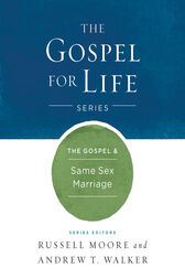 The Gospel & Same-Sex Marriage by Russell D. Moore